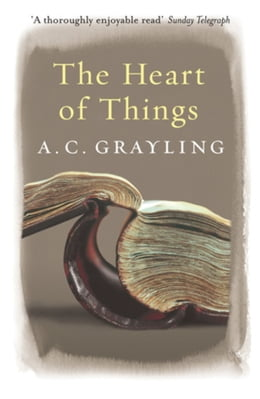 Book The Heart of Things: Applying Philosophy to the 21st Century by A.C. Grayling