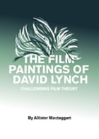 The Film Paintings of David Lynch: Challenging Film Theory by Allister Mactaggart