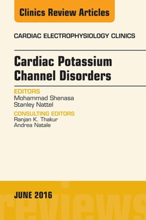 Cardiac Potassium Channel Disorders,  An Issue of Cardiac Electrophysiology Clinics,