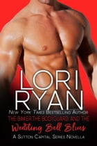 The Baker, the Bodyguard, and the Wedding Bell Blues by Lori Ryan