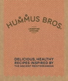 Hummus Bros. Levantine Kitchen: Delicious, healthy recipes inspired by the ancient Mediterranean by Hummus Bros.