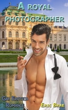 A Royal Photographer: Gay Romance Erotica - Part 1 by Eric Brae