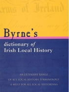 Byrnes Dictionary of Irish Local History by Joseph  Byrne