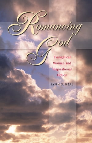 Romancing God Evangelical Women and Inspirational Fiction