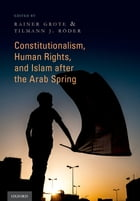 Constitutionalism, Human Rights, and Islam after the Arab Spring by Rainer Grote