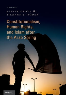 Book Constitutionalism, Human Rights, and Islam after the Arab Spring by Rainer Grote