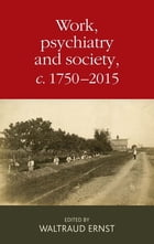 Work, psychiatry and society, c. 1750-2015 by Waltraud Ernst