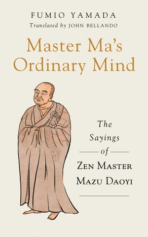 Master Ma?s Ordinary Mind The Sayings of Zen Master Mazu Daoyi