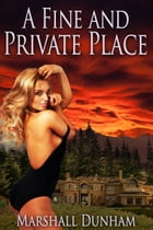 A Fine and Private Place by Marshall Dunham