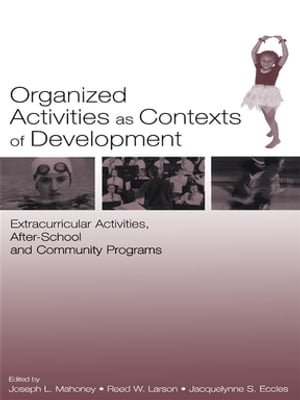 Organized Activities As Contexts of Development Extracurricular Activities,  After School and Community Programs