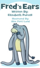 Fred's Ears: When He Hides His Big Floppy Ears His Friends Can't Find Him by Elizabeth Purcell