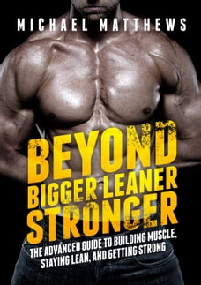 Beyond Bigger Leaner Stronger: The Advanced Guide to Building Muscle, Staying Lean, and Getting…