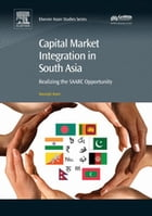 Capital Market Integration in South Asia: Realizing the SAARC Opportunity by Sourajit Aiyer