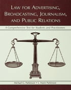 Law for Advertising, Broadcasting, Journalism, and Public Relations: Law for Advertising, Broadcasting, Journalism, and Public Relations by Michael G. Parkinson