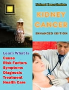 Kidney Cancer: Learn What Is Cause, Risk Factors, Symptoms, Diagnosis, Treatment, Health Care by National Cancer Institute