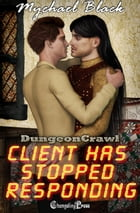 Client Has Stopped Responding (Dungeon Crawl 5) by Mychael Black