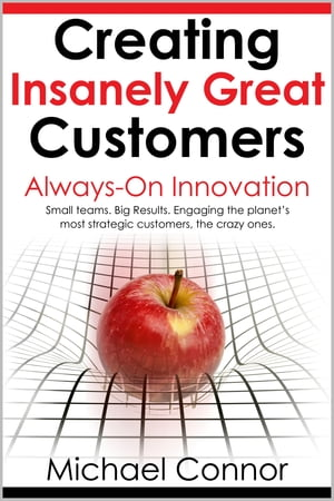 Creating Insanely Great Customers | Always-On Innovation by Michael Connor