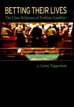 Book Betting Their Lives: The Close Relations of Problem Gamblers by Lorne Tepperman