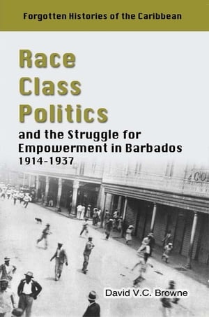 Race,  Class,  Politics and the Struggle for Empowerment in Barbados,  1914 - 1937