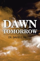 The Dawn of Tomorrow by Dr. David E. Miller