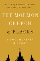 The Mormon Church and Blacks: A Documentary History by Matthew L Harris