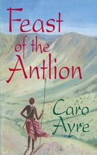 Feast of the Antlion by Caro Ayre