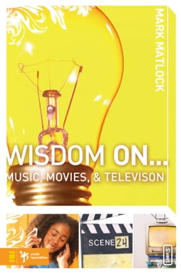 Book Wisdom On … Music, Movies and Television by Mark Matlock