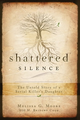 Book Shattered Silence: The Untold Story of a Serial Killer's Daughter by Melissa G. Moore, M. Bridget Cook