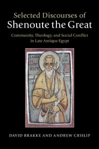 Selected Discourses of Shenoute the Great: Community, Theology, and Social Conflict in Late Antique…