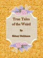 True Tales of the Weird by Sidney Dickinson