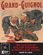 The System Of Doctor Goudron And Professor Plume: A Grand Guignol Classic by Andre De Lorde