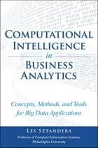 Computational Intelligence in Business Analytics: Concepts, Methods, and Tools for Big Data Applications by Les Sztandera