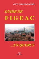GUIDE DE FIGEAC… EN QUERCY by GUY CHASSAGNARD