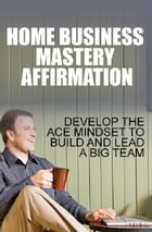 Home Business Mastery Affirmation by Anonymous