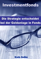 Investmentfonds – Die Strategie entscheidet bei der Geldanlage in Fonds by Erwin Godizo