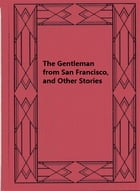 The Gentleman from San Francisco, and Other Stories