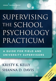 Supervising the School Psychology Practicum: A Guide for Field and University Supervisors