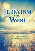 Judaism and the West: From Hermann Cohen to Joseph Soloveitchik