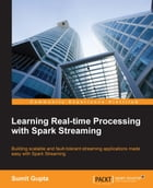 Learning Real-time Processing with Spark Streaming by Sumit Gupta