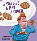 If You Give a Man a Cookie 3ed450a3-59e1-4780-9891-f87034bee396