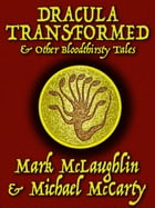 Dracula Transformed & Other Bloodthirsty Tales