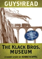 Guys Read: The Klack Bros. Museum: A Short Story from Guys Read: Other Worlds by Kenneth Oppel
