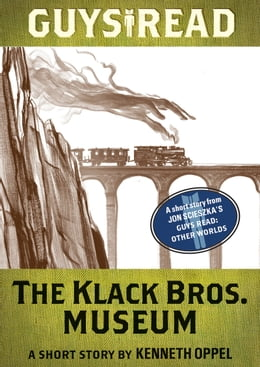 Book Guys Read: The Klack Bros. Museum: A Short Story from Guys Read: Other Worlds by Kenneth Oppel