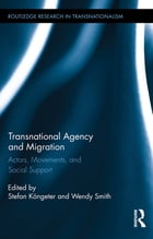 Transnational Agency and Migration: Actors, Movements, and Social Support