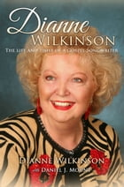 Dianne Wilkinson: The Life and Times of a Gospel Songwriter by Dianne Wilkinson