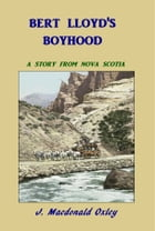 Bert Lloyd's Boyhood by J. Macdonald Oxley
