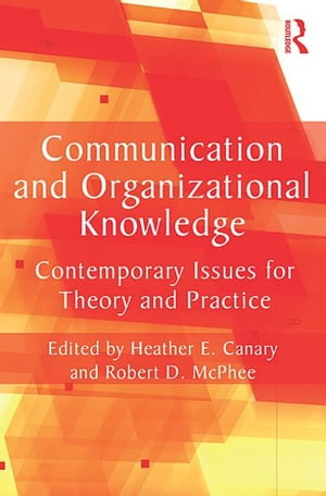 Communication and Organizational Knowledge Contemporary Issues for Theory and Practice