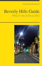 Beverly Hills, California Travel Guide - What To See & Do by Elizabeth Henderson