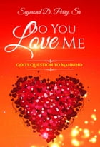 Do You Love Me? God's Question to Mankind by Seymond Perry