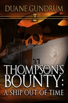 Thompson's Bounty: A Ship Out of Time by Duane Gundrum